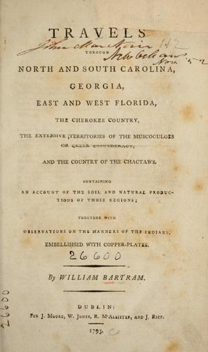 Travels through North and South Carolina, Georgia, East and West Florida, the Cherokee country, the extensive territories of the Muscogulges, or Creek confederacy, and the country of the Chactaws