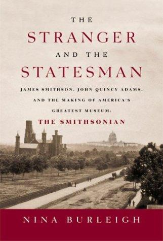 Download The Stranger and the Statesman: James Smithson, John Quincy Adams, and the Making of America's Greatest Museum