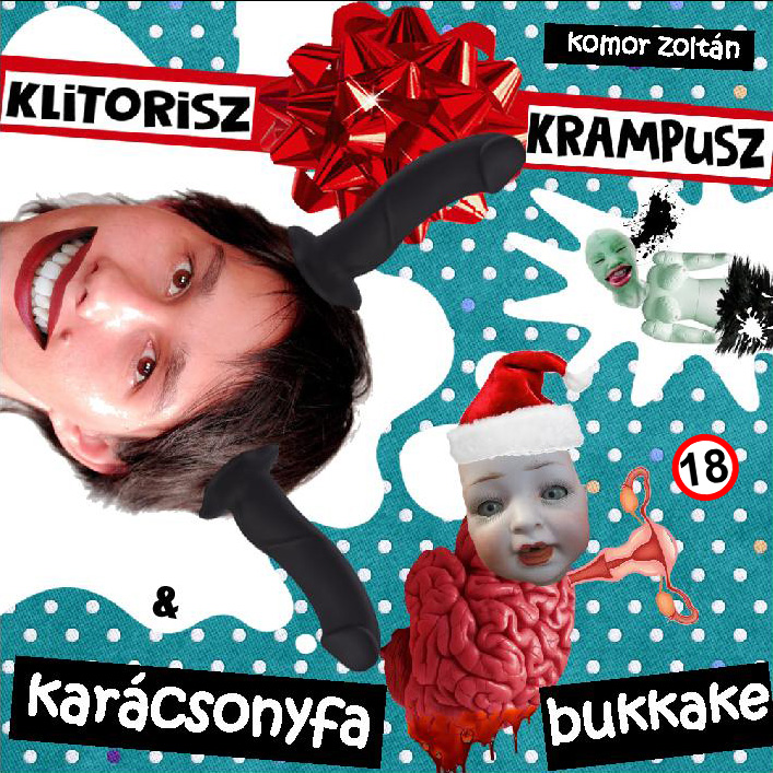 Komor Zoltán: Klitorisz-krampusz és karácsonyfa bukkake (Előadja: a szerző)