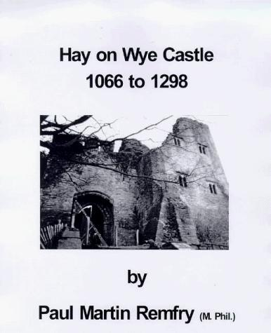Hay on Wye Castle, 1066 to 1298 by Paul Martin Remfry