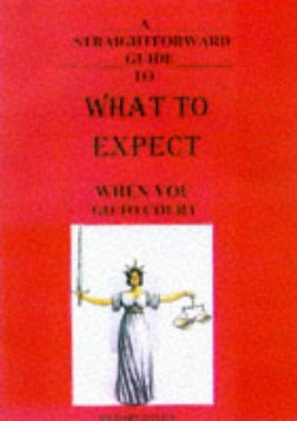 A Straightforward Guide to What to Expect When You Go to Court (Straightforward Advice) by Peter Browne