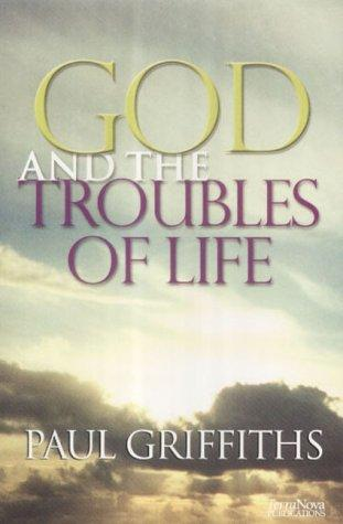 God and the Troubles of Life by Paul Griffiths