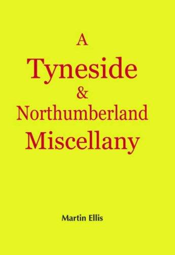 A Tyneside and Northumberland Miscellany by Martin Ellis