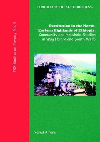 Destitution in the North-Eastern Highlands of Ethiopia (Fss Studies on Poverty) by Yared Amare.
