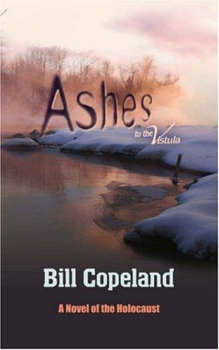 Ashes To The Vistula by Bill Copeland