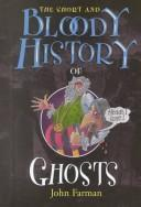 The short and bloody history of ghosts by John Farman