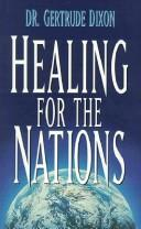 Healing for the nations by Dixon, Gertrude Dr.