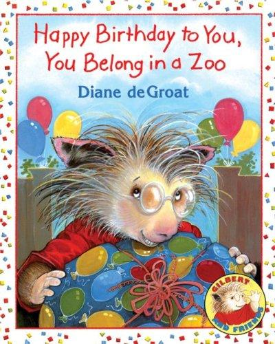 Happy Birthday to You, You Belong in a Zoo (Gilbert and Friends) by Diane Degroat