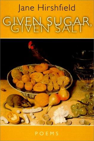 Given Sugar, Given Salt by Jane Hirshfield